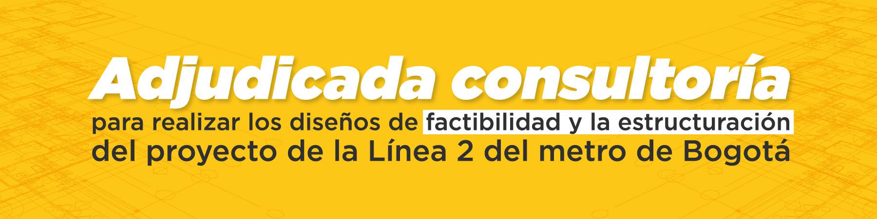 Adjudicada consultoría para realizar los diseños de factibilidad y la estructuración del proyecto de la Línea 2 del metro de Bogotá