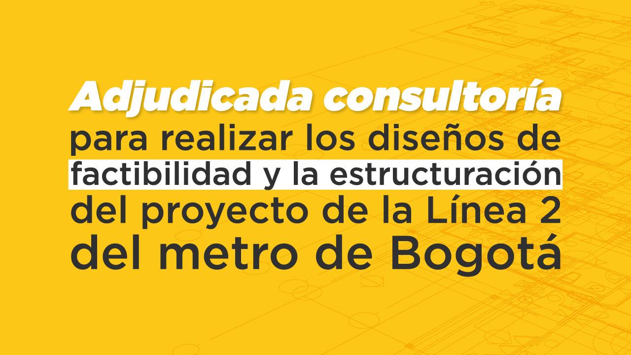 Adjudicada consultoría para realizar los diseños de factibilidad y la estructuración del proyecto de la Línea 2