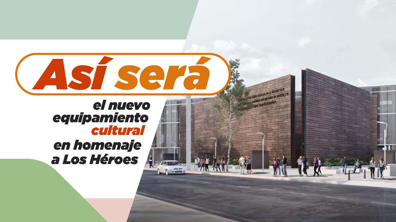 Así será el nuevo equipamiento cultural  en homenaje a Los Héroes