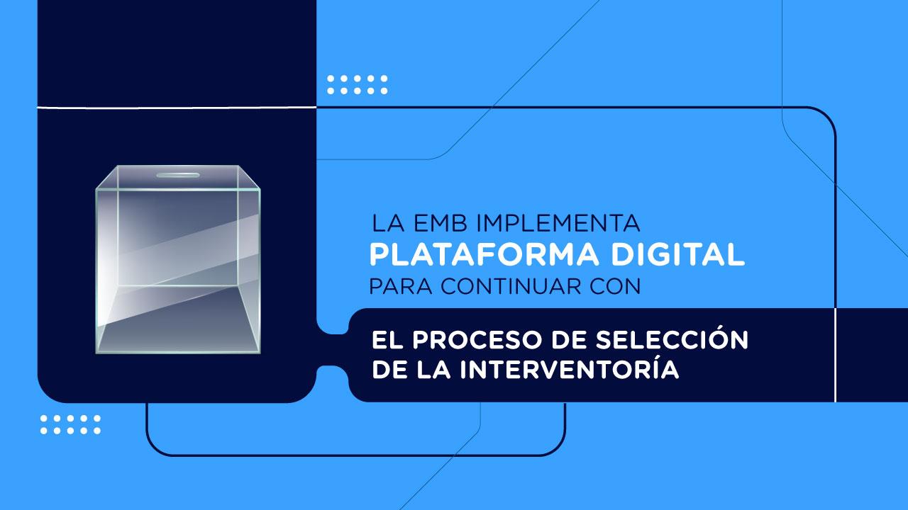 Plataforma digital para finalizar el proceso de selección de la interventoría